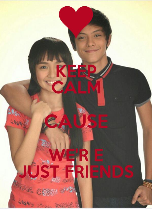 KEEP CALM CAUSE WE'R E JUST FRIENDS