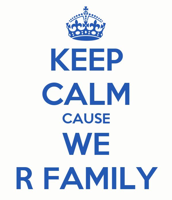 KEEP CALM CAUSE WE R FAMILY
