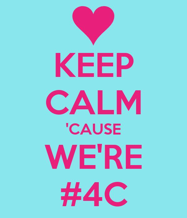 KEEP CALM 'CAUSE WE'RE #4C