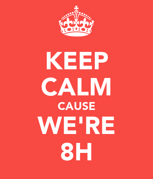 KEEP CALM CAUSE WE'RE 8H
