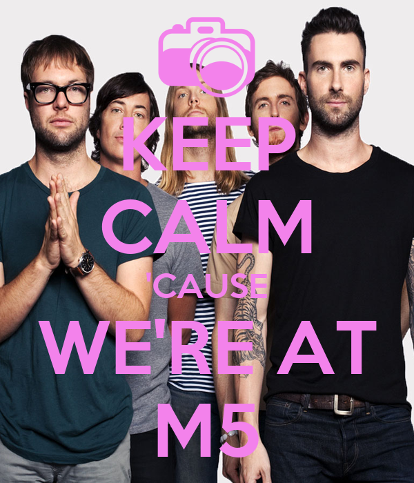 KEEP CALM 'CAUSE WE'RE AT M5