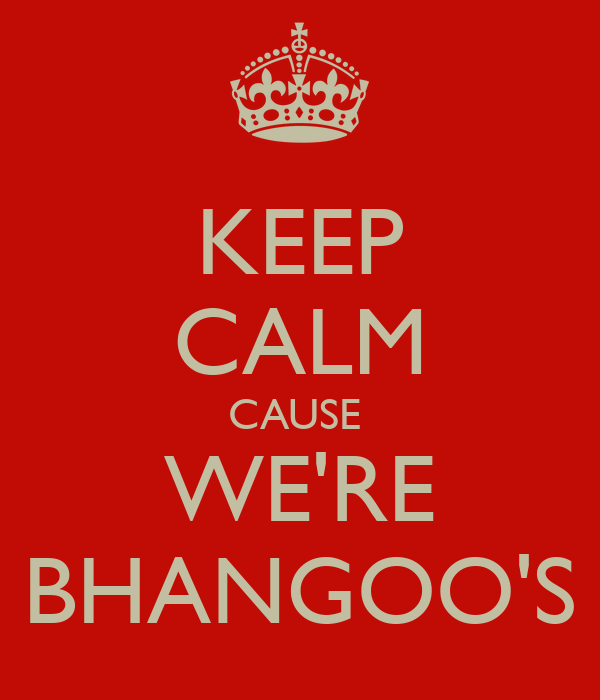 KEEP CALM CAUSE  WE'RE BHANGOO'S