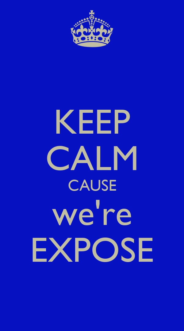 KEEP CALM CAUSE we're EXPOSE