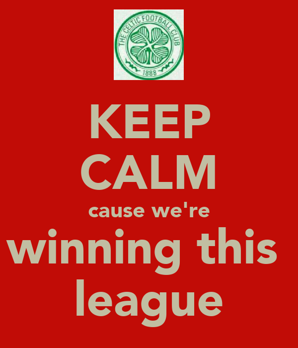 KEEP CALM cause we're winning this  league