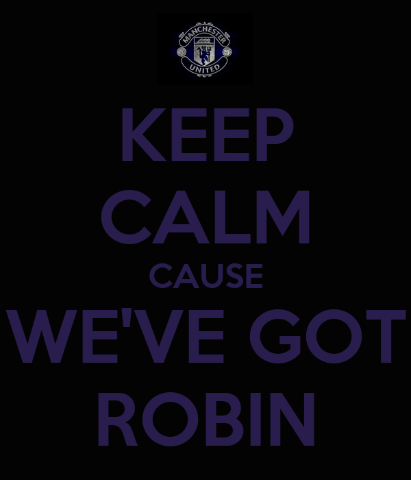 KEEP CALM CAUSE WE'VE GOT ROBIN