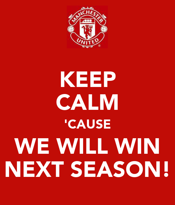 KEEP CALM 'CAUSE WE WILL WIN NEXT SEASON!