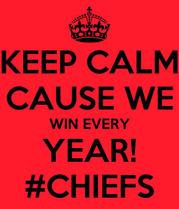 KEEP CALM CAUSE WE WIN EVERY YEAR! #CHIEFS