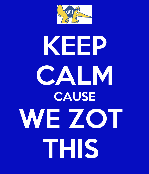 KEEP CALM CAUSE WE ZOT  THIS