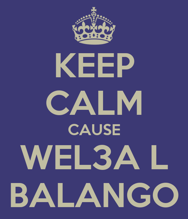 KEEP CALM CAUSE WEL3A L BALANGO