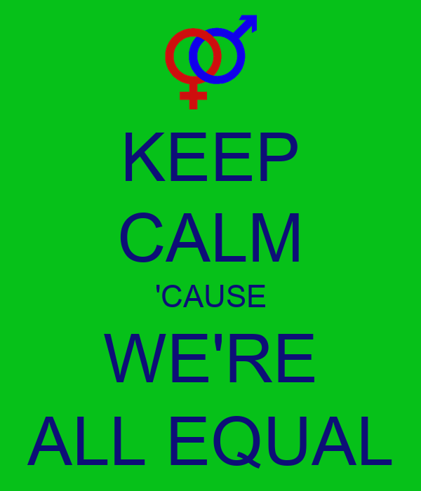 KEEP CALM 'CAUSE WE'RE ALL EQUAL