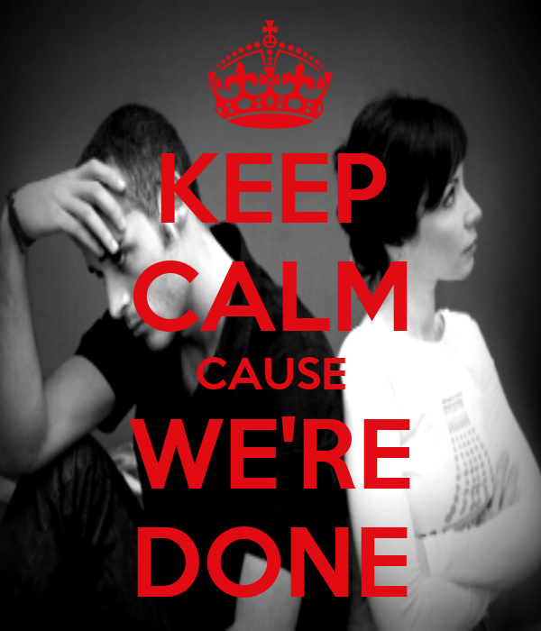 KEEP CALM CAUSE WE'RE DONE