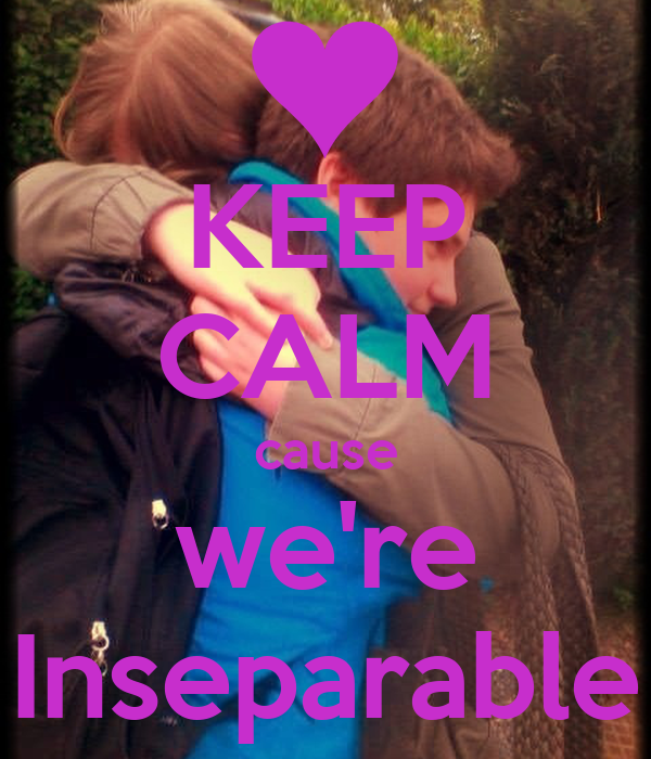 KEEP CALM cause we're Inseparable