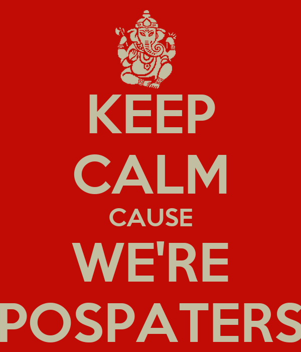 KEEP CALM CAUSE WE'RE POSPATERS