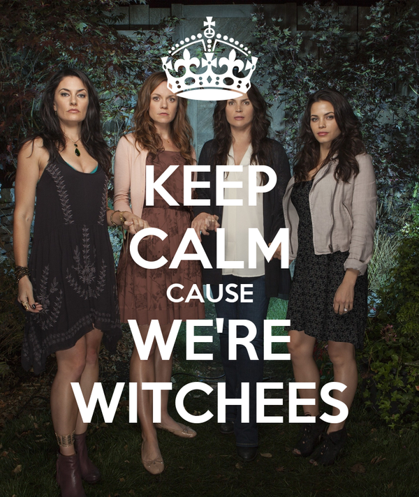 KEEP CALM CAUSE WE'RE WITCHEES
