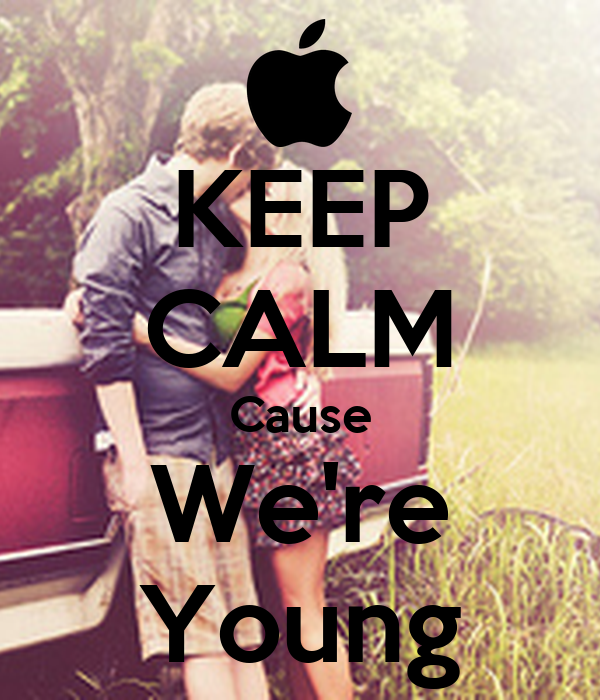 KEEP CALM Cause We're Young