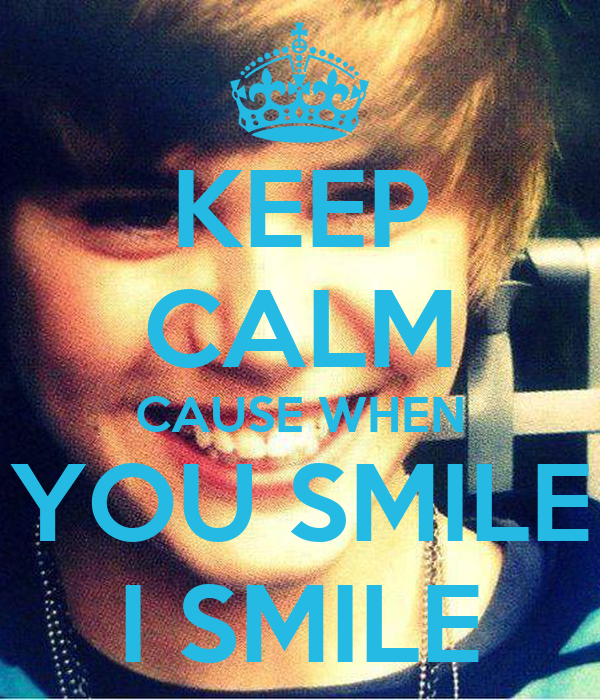 KEEP CALM CAUSE WHEN YOU SMILE I SMILE