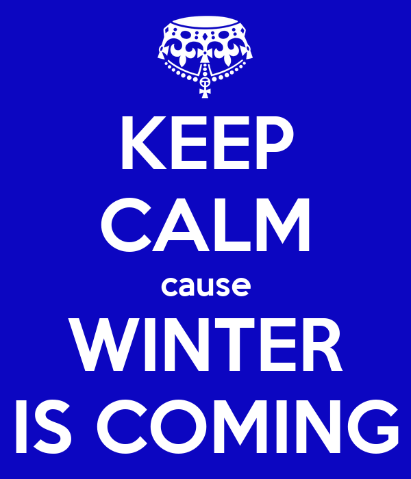 KEEP CALM cause WINTER IS COMING