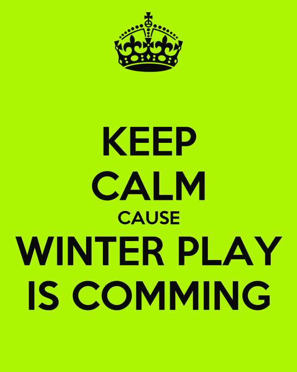 KEEP CALM CAUSE WINTER PLAY IS COMMING