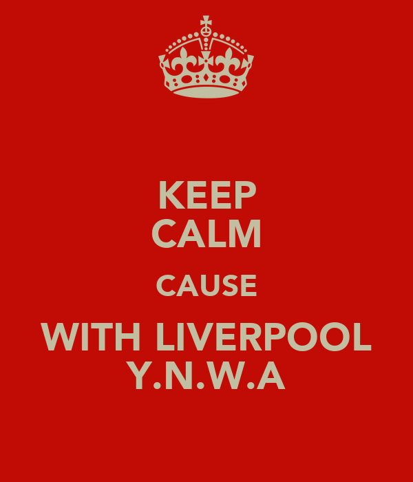 KEEP CALM CAUSE WITH LIVERPOOL Y.N.W.A
