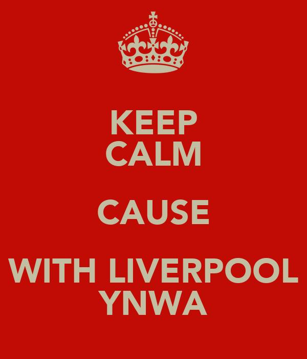 KEEP CALM CAUSE WITH LIVERPOOL YNWA