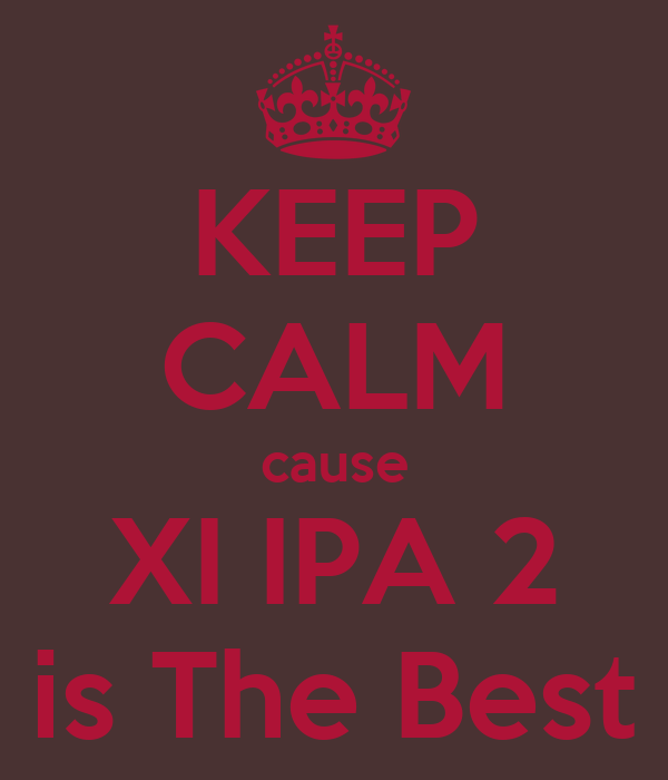 KEEP CALM cause XI IPA 2 is The Best