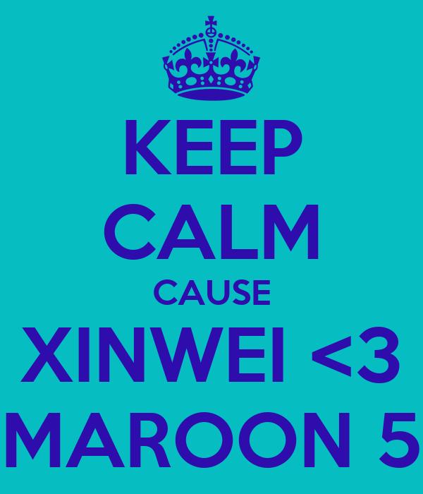 KEEP CALM CAUSE XINWEI <3 MAROON 5
