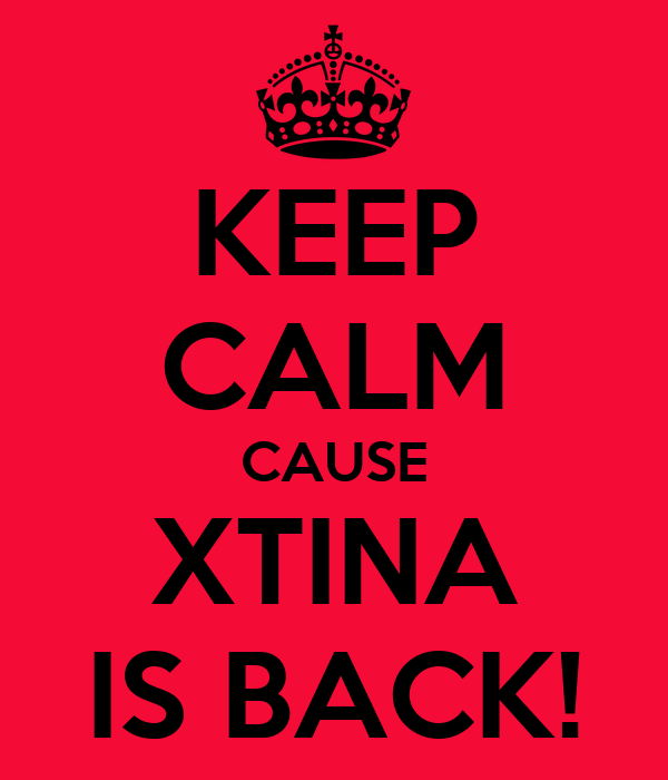 KEEP CALM CAUSE XTINA IS BACK!
