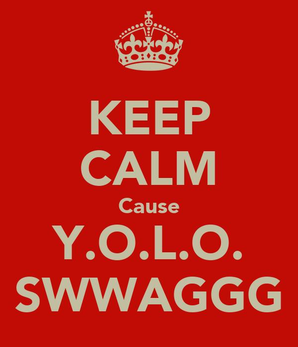 KEEP CALM Cause Y.O.L.O. SWWAGGG