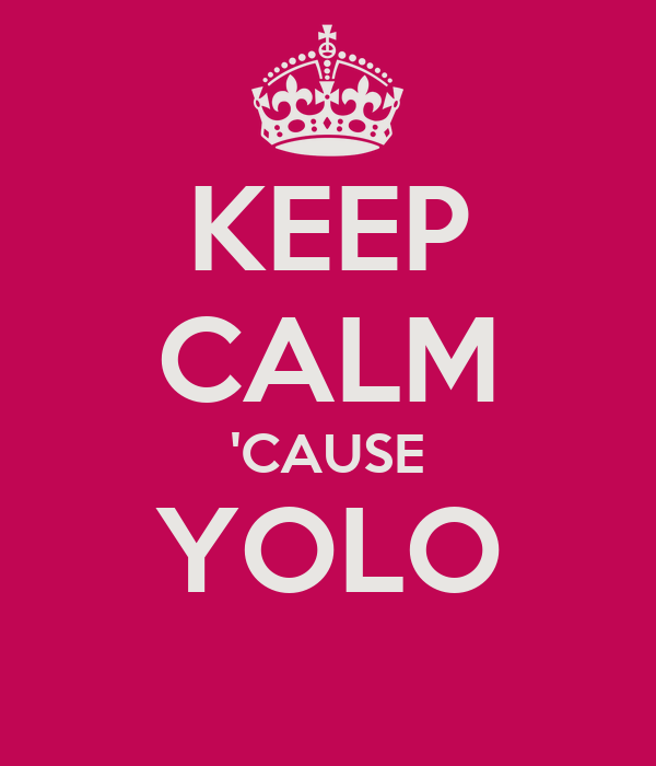 KEEP CALM 'CAUSE YOLO