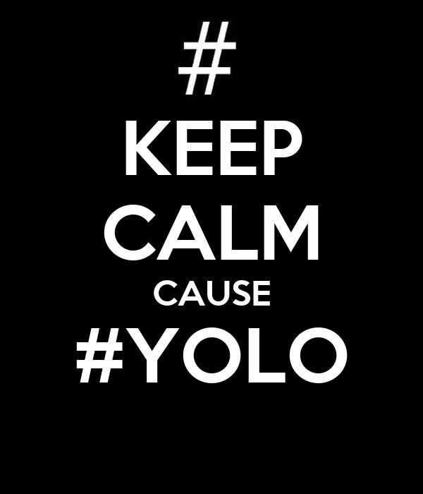 KEEP CALM CAUSE #YOLO