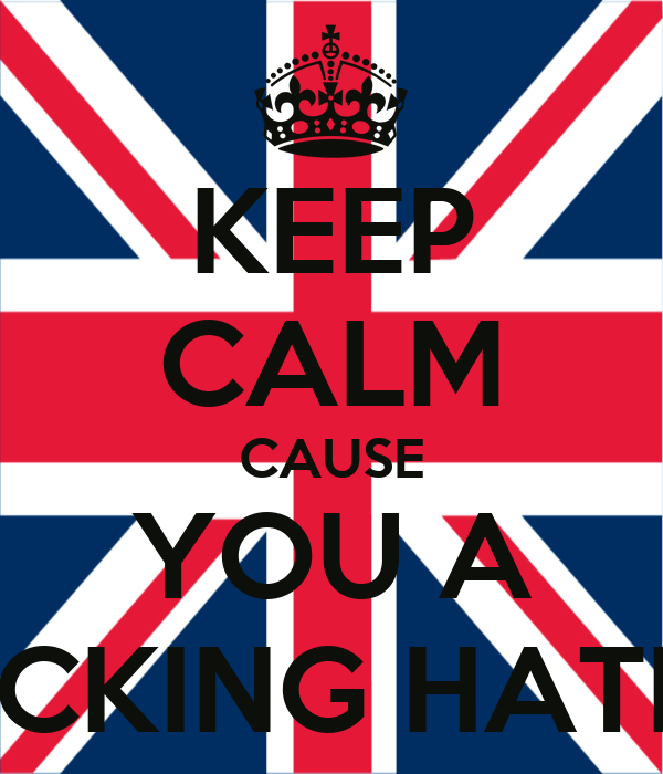 KEEP CALM CAUSE YOU A F*CKING HATER