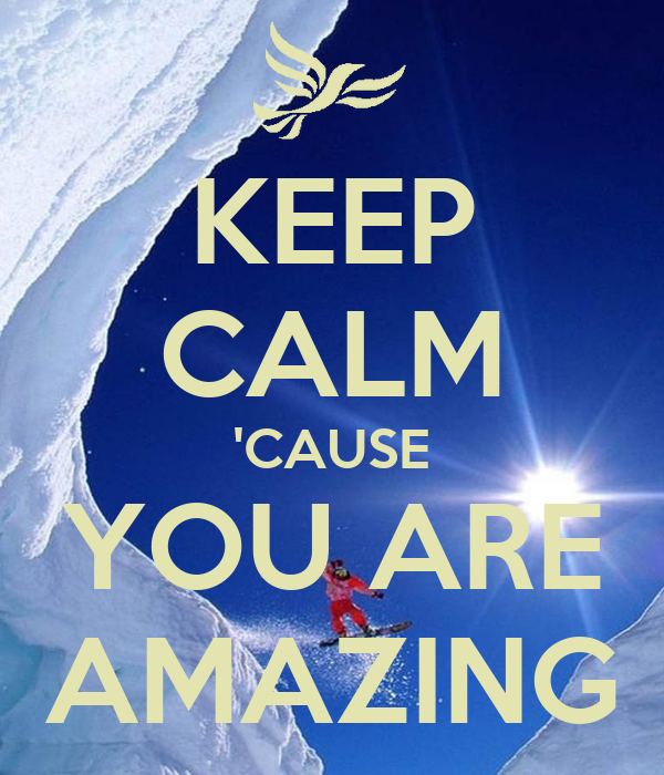 KEEP CALM 'CAUSE YOU ARE AMAZING