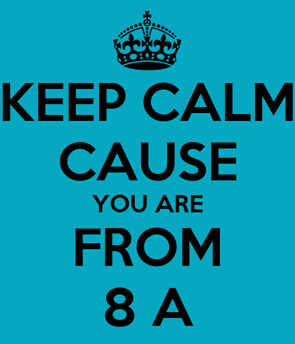 KEEP CALM CAUSE YOU ARE FROM 8 A