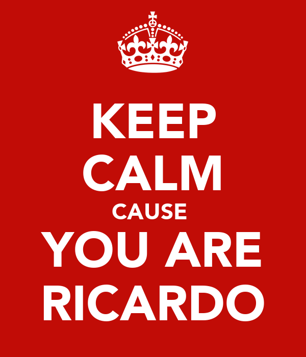 KEEP CALM CAUSE  YOU ARE RICARDO