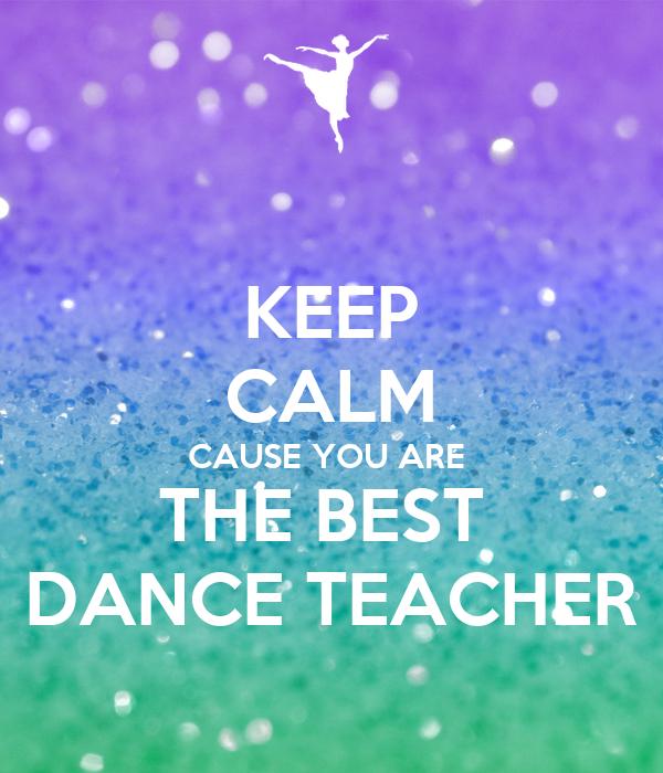 KEEP CALM CAUSE YOU ARE  THE BEST  DANCE TEACHER