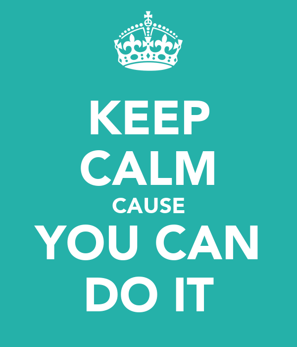 KEEP CALM CAUSE YOU CAN DO IT