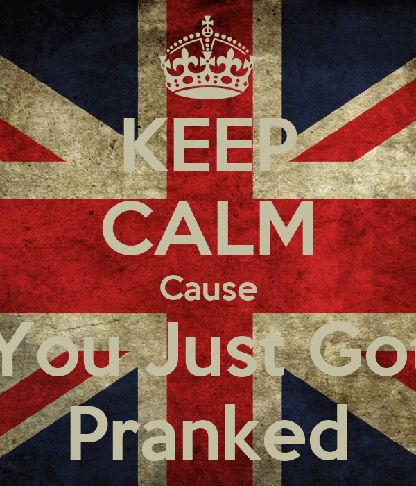 KEEP CALM Cause You Just Got Pranked