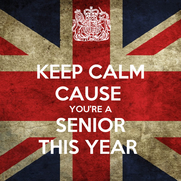 KEEP CALM CAUSE  YOU'RE A SENIOR THIS YEAR