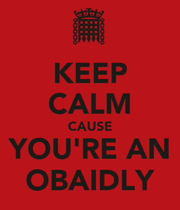 KEEP CALM CAUSE YOU'RE AN OBAIDLY