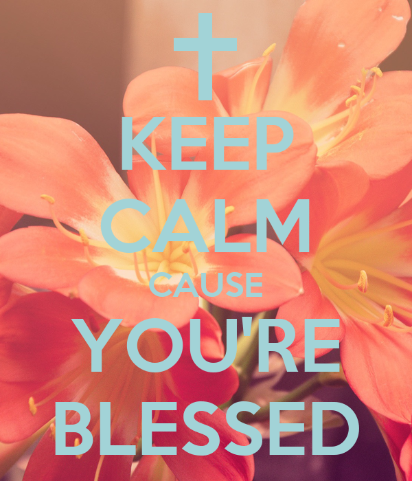 KEEP CALM CAUSE YOU'RE BLESSED