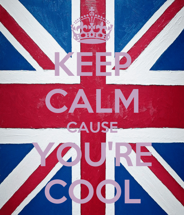 KEEP CALM CAUSE YOU'RE COOL