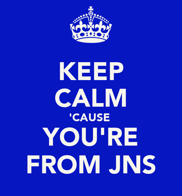 KEEP CALM 'CAUSE  YOU'RE FROM JNS