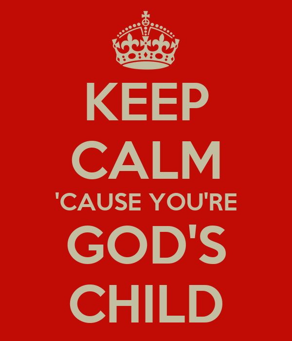 KEEP CALM 'CAUSE YOU'RE GOD'S CHILD
