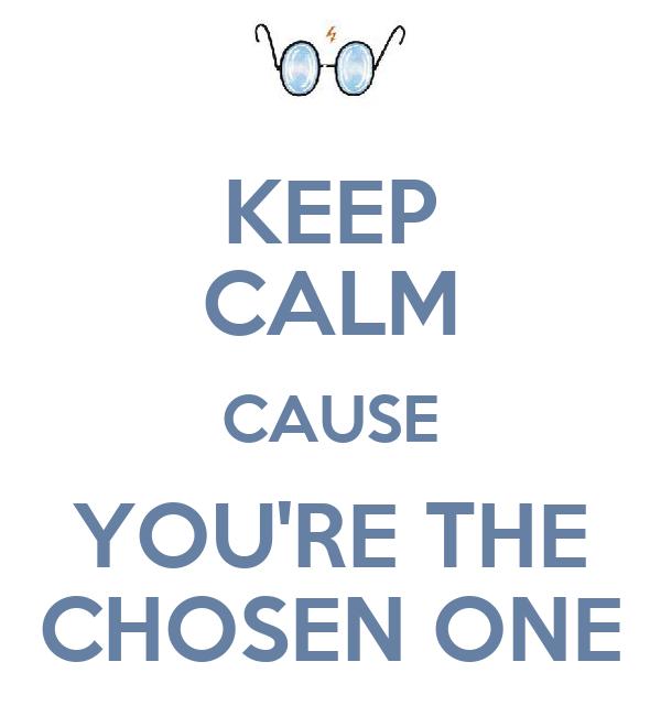KEEP CALM CAUSE YOU'RE THE CHOSEN ONE