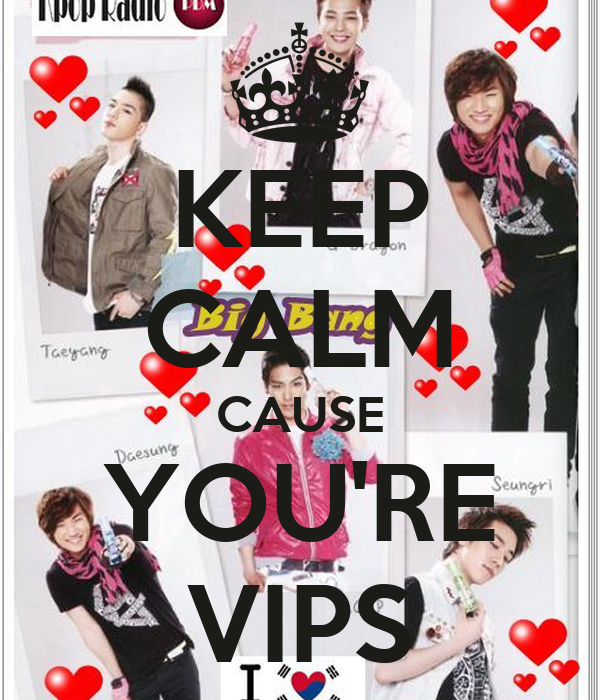 KEEP CALM CAUSE YOU'RE VIPS