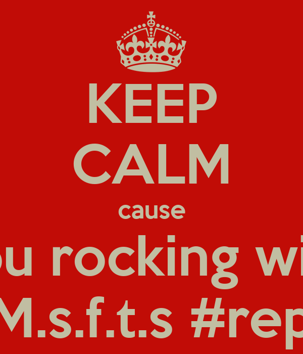 KEEP CALM cause you rocking with M.s.f.t.s #rep