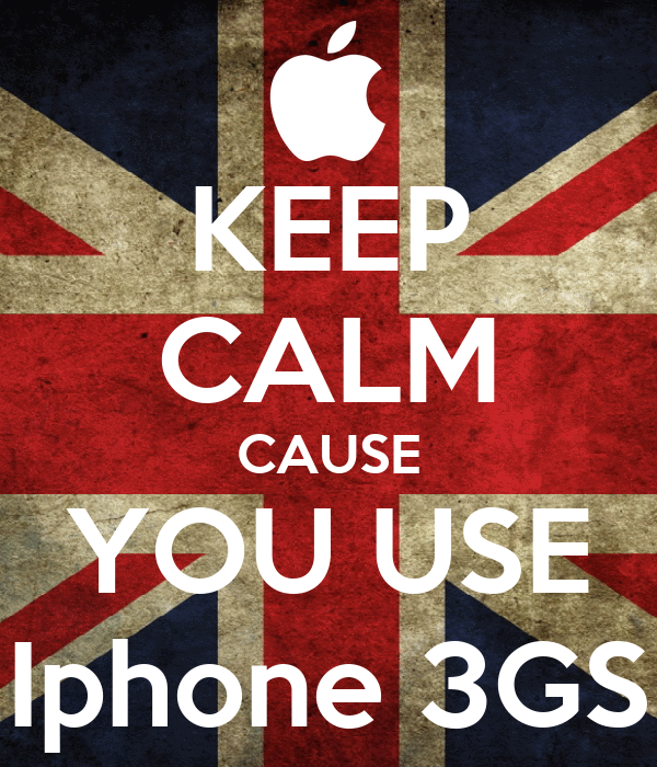 KEEP CALM CAUSE YOU USE Iphone 3GS