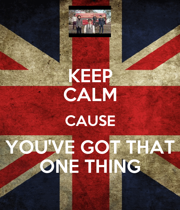 KEEP CALM CAUSE YOU'VE GOT THAT ONE THING