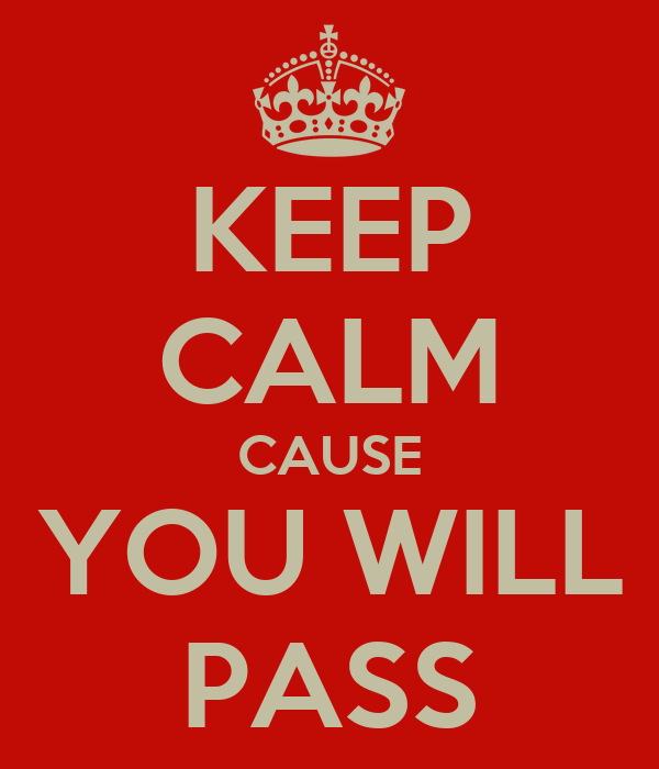 KEEP CALM CAUSE YOU WILL PASS