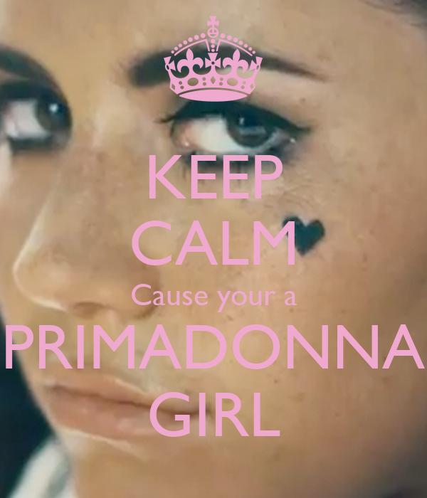 KEEP CALM Cause your a PRIMADONNA GIRL